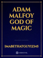 Adam Malfoy God Of Magic