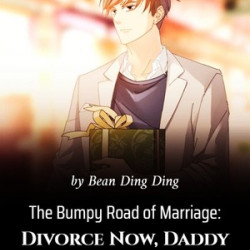 The Bumpy Road Of Marriage: Divorce Now Daddy