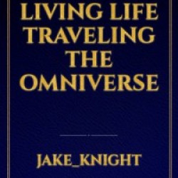 Living Life Traveling The Omniverse