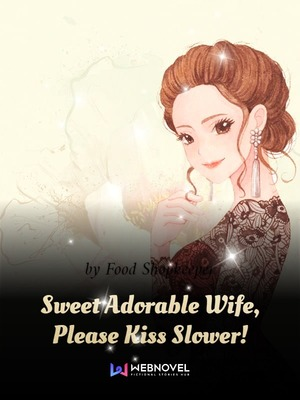 Sweet Adorable Wife Please Kiss Slower Chapter 396