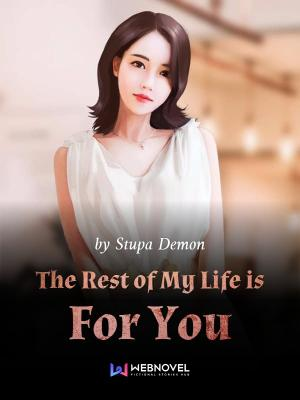 Read The Rest Of My Life Is For You Wuxia Online
